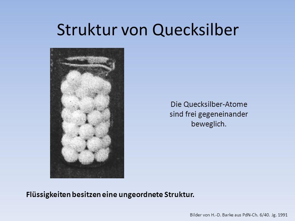 Struktur von Quecksilber Die Quecksilber-Atome sind frei gegeneinander beweglich.