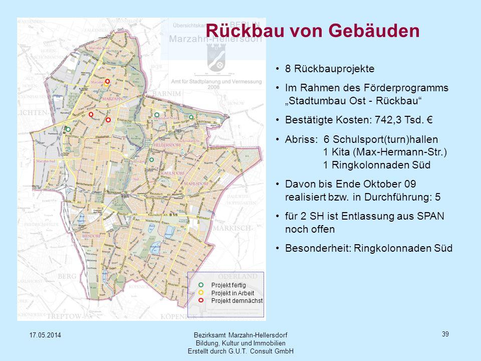 Bezirksamt Marzahn-Hellersdorf Bildung, Kultur und Immobilien Erstellt durch G.U.T. Consult GmbH 17.05.2014 39 8 Rückbauprojekte Im Rahmen des Förderp