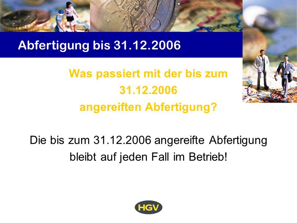 Abfertigung bis 31.12.2006 Was passiert mit der bis zum 31.12.2006 angereiften Abfertigung.