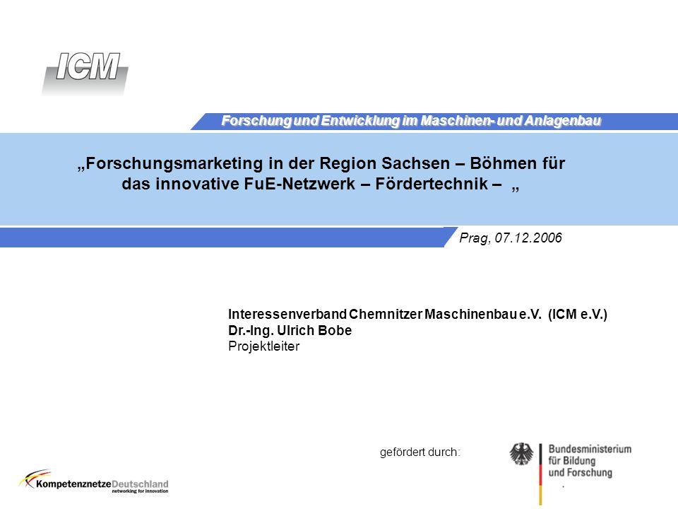 Interessenverband Chemnitzer Maschinenbau e.V. Blatt 1 © ICM 2006 Forschungsmarketing in der Region Sachsen – Böhmen für das innovative FuE-Netzwerk –