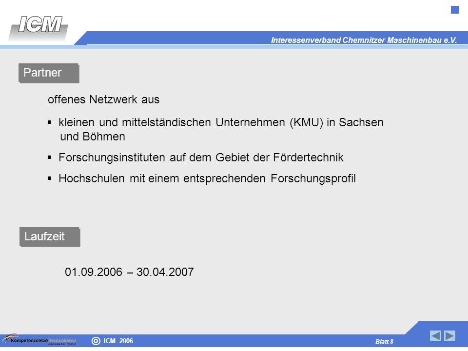 Interessenverband Chemnitzer Maschinenbau e.V. Blatt 8 © ICM 2006 kleinen und mittelständischen Unternehmen (KMU) in Sachsen und Böhmen Forschungsinst