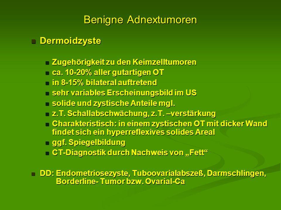 Benigne Adnextumoren Dermoidzyste Dermoidzyste Zugehörigkeit zu den Keimzelltumoren Zugehörigkeit zu den Keimzelltumoren ca. 10-20% aller gutartigen O