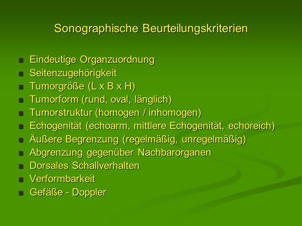 Sonographische Beurteilungskriterien Eindeutige Organzuordnung Eindeutige Organzuordnung Seitenzugehörigkeit Seitenzugehörigkeit Tumorgröße (L x B x H
