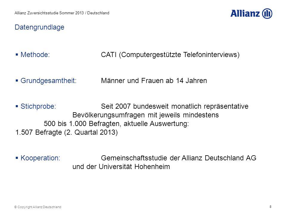 8 Allianz Zuversichtsstudie Sommer 2013 / Deutschland © Copyright Allianz Deutschland Methode: CATI (Computergestützte Telefoninterviews) Grundgesamth