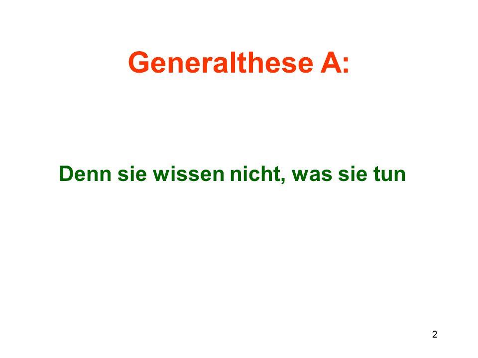 3 Generalthese B: Wir wissen nicht, was wir tun