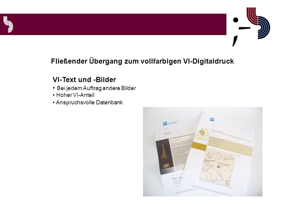 Fließender Übergang zum vollfarbigen VI-Digitaldruck VI-Text und -Bilder Bei jedem Auftrag andere Bilder Hoher VI-Anteil Anspruchsvolle Datenbank