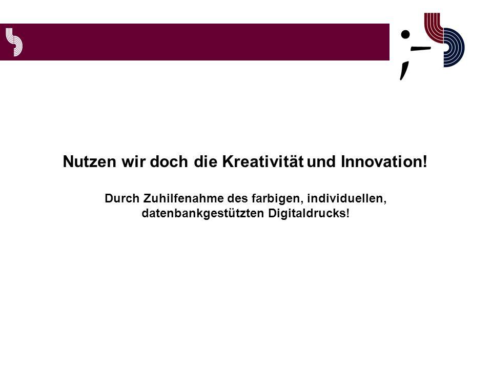 Nutzen wir doch die Kreativität und Innovation.