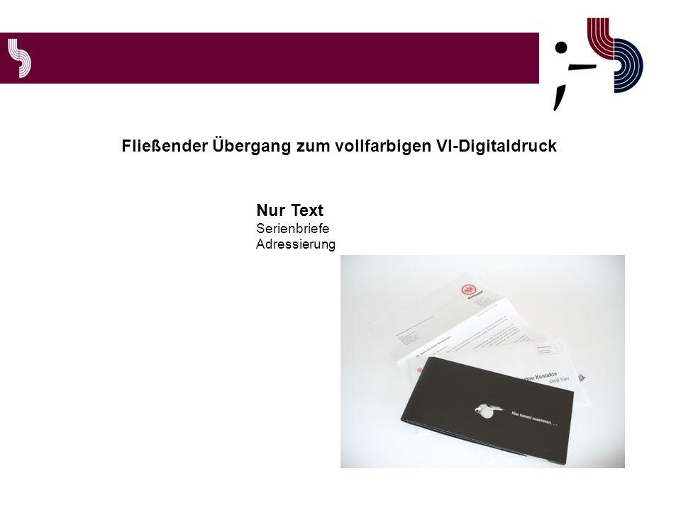Fließender Übergang zum vollfarbigen VI-Digitaldruck Nur Text Serienbriefe Adressierung