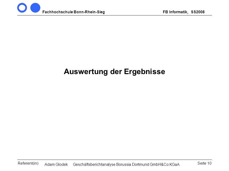 Fachhochschule Bonn-Rhein-SiegFB Informatik, WS 2007/08 Seite 10Referent(in)Seminar Wirtschaftsinformatik, 3. Sem. MCS Auswertung der Ergebnisse SS200