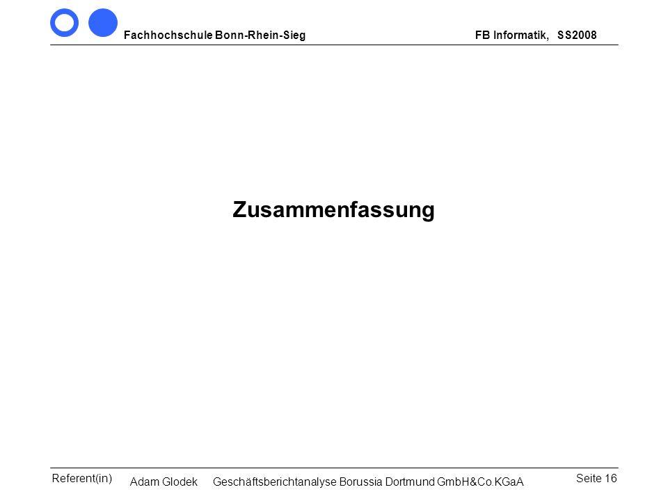 Fachhochschule Bonn-Rhein-SiegFB Informatik, WS 2007/08 Seite 16Referent(in)Seminar Wirtschaftsinformatik, 3. Sem. MCS Zusammenfassung SS2008 Adam Glo