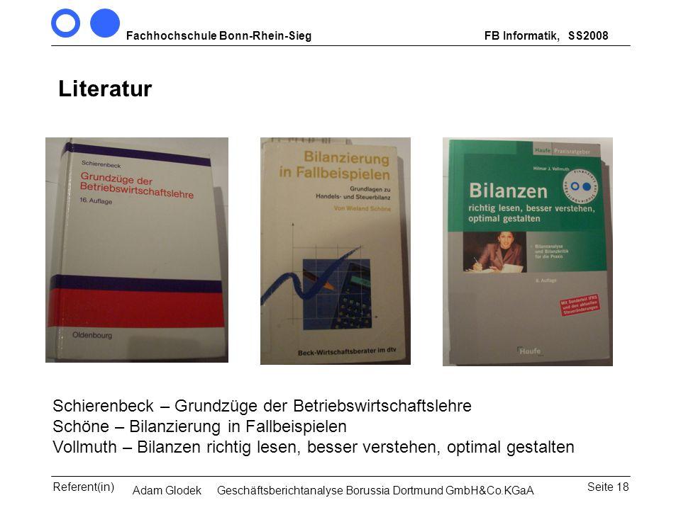 Fachhochschule Bonn-Rhein-SiegFB Informatik, WS 2007/08 Seite 18Referent(in)Seminar Wirtschaftsinformatik, 3. Sem. MCS Literatur Schierenbeck – Grundz