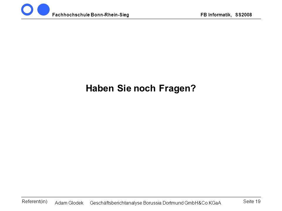 Fachhochschule Bonn-Rhein-SiegFB Informatik, WS 2007/08 Seite 19Referent(in)Seminar Wirtschaftsinformatik, 3. Sem. MCS Haben Sie noch Fragen? SS2008 A