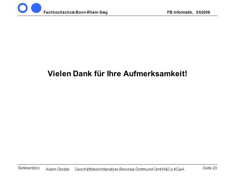 Fachhochschule Bonn-Rhein-SiegFB Informatik, WS 2007/08 Seite 20Referent(in)Seminar Wirtschaftsinformatik, 3. Sem. MCS Vielen Dank für Ihre Aufmerksam