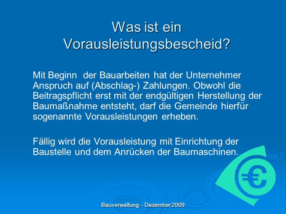 Bauverwaltung - Dezember 2009 Was ist ein Vorausleistungsbescheid.