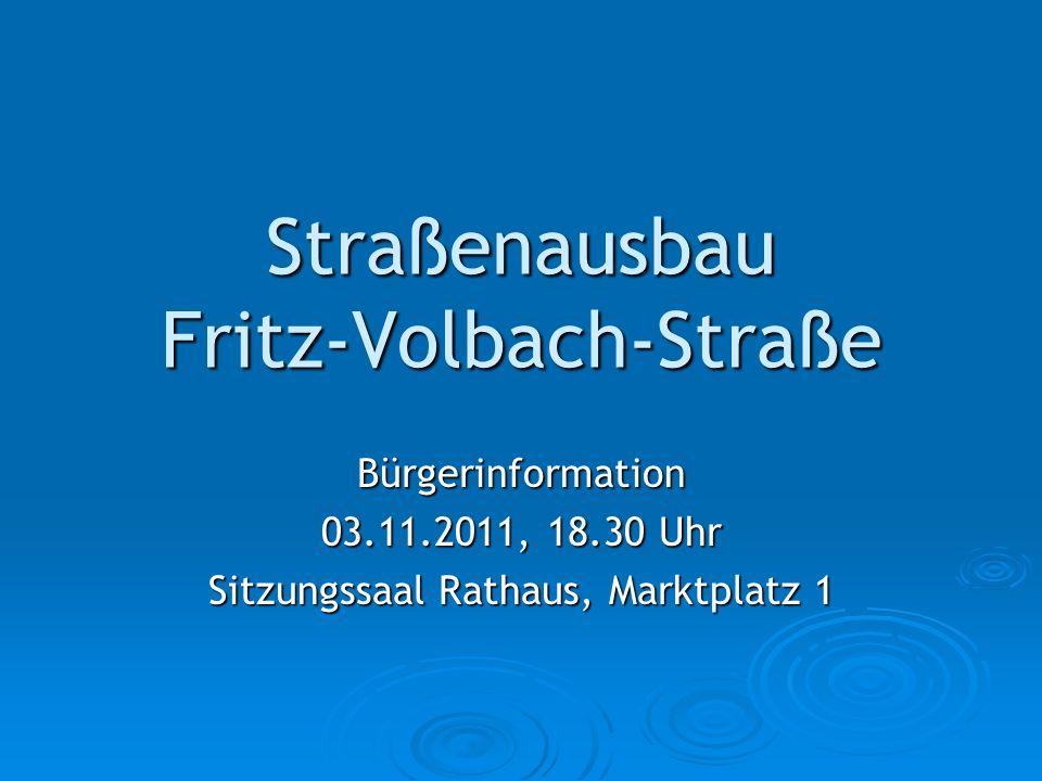 Straßenausbau Fritz-Volbach-Straße Bürgerinformation 03.11.2011, 18.30 Uhr Sitzungssaal Rathaus, Marktplatz 1