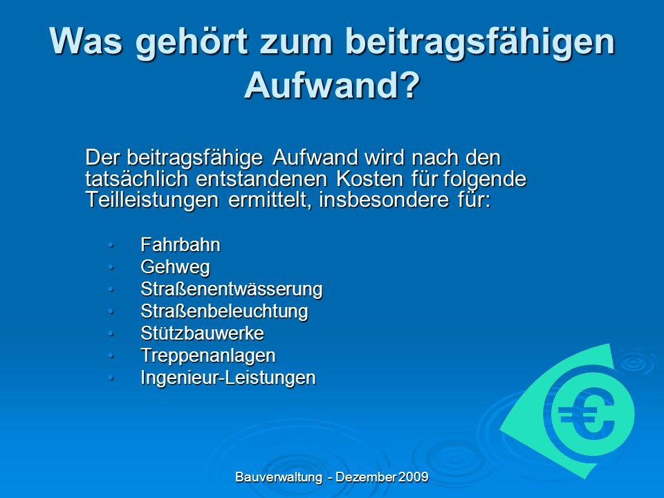 Bauverwaltung - Dezember 2009 Was gehört zum beitragsfähigen Aufwand.