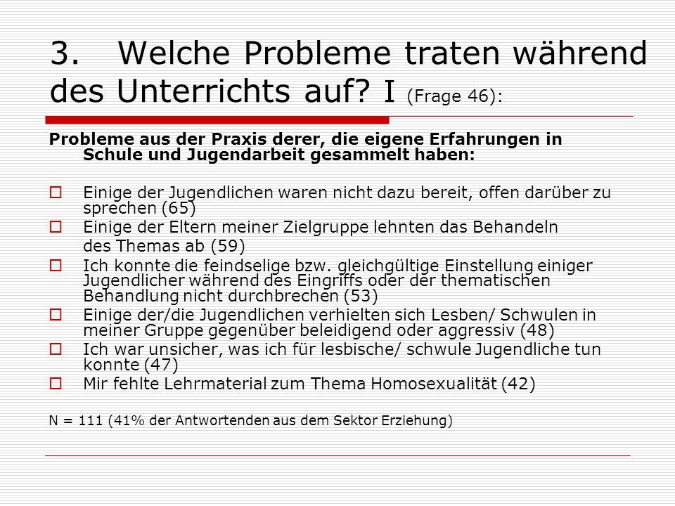 3.Welche Probleme traten während des Unterrichts auf? I (Frage 46): Probleme aus der Praxis derer, die eigene Erfahrungen in Schule und Jugendarbeit g