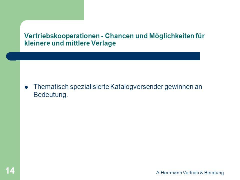 A.Herrmann Vertrieb & Beratung 14 Vertriebskooperationen - Chancen und Möglichkeiten für kleinere und mittlere Verlage Thematisch spezialisierte Katal
