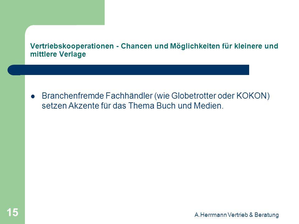 A.Herrmann Vertrieb & Beratung 15 Vertriebskooperationen - Chancen und Möglichkeiten für kleinere und mittlere Verlage Branchenfremde Fachhändler (wie