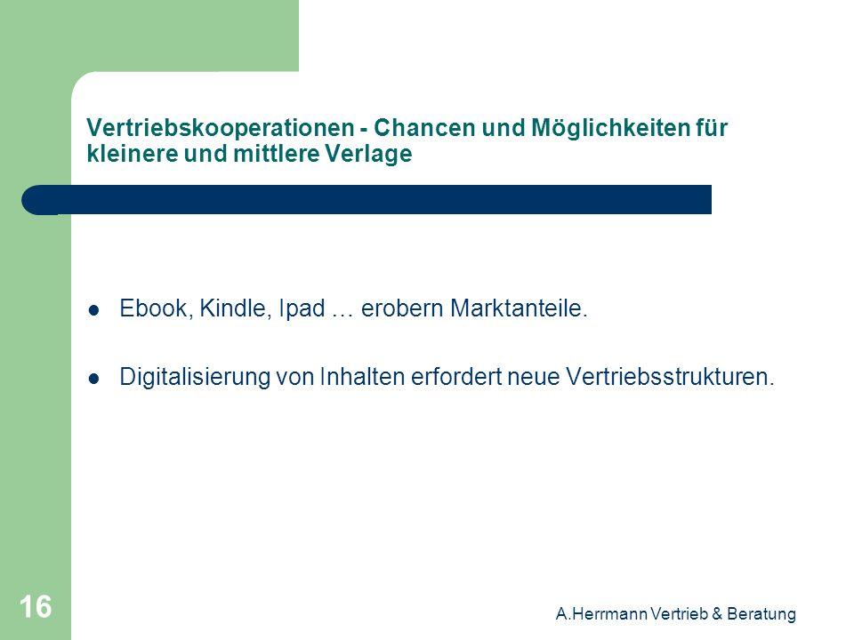 A.Herrmann Vertrieb & Beratung 16 Vertriebskooperationen - Chancen und Möglichkeiten für kleinere und mittlere Verlage Ebook, Kindle, Ipad … erobern M