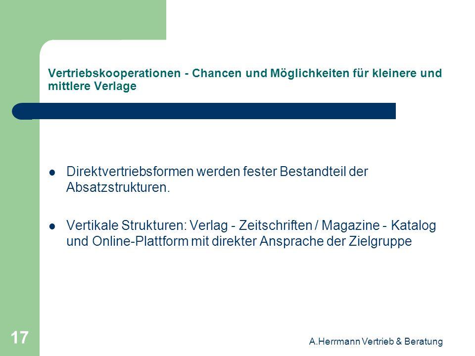 A.Herrmann Vertrieb & Beratung 17 Vertriebskooperationen - Chancen und Möglichkeiten für kleinere und mittlere Verlage Direktvertriebsformen werden fe