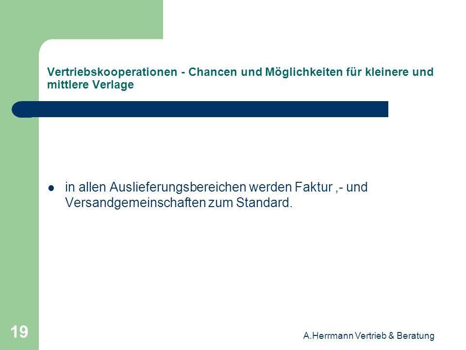 A.Herrmann Vertrieb & Beratung 19 Vertriebskooperationen - Chancen und Möglichkeiten für kleinere und mittlere Verlage in allen Auslieferungsbereichen