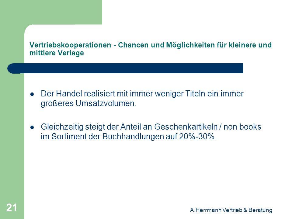 A.Herrmann Vertrieb & Beratung 21 Vertriebskooperationen - Chancen und Möglichkeiten für kleinere und mittlere Verlage Der Handel realisiert mit immer