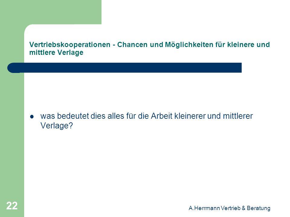 A.Herrmann Vertrieb & Beratung 22 Vertriebskooperationen - Chancen und Möglichkeiten für kleinere und mittlere Verlage was bedeutet dies alles für die
