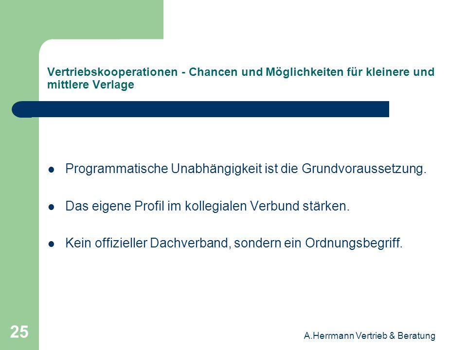 A.Herrmann Vertrieb & Beratung 25 Vertriebskooperationen - Chancen und Möglichkeiten für kleinere und mittlere Verlage Programmatische Unabhängigkeit