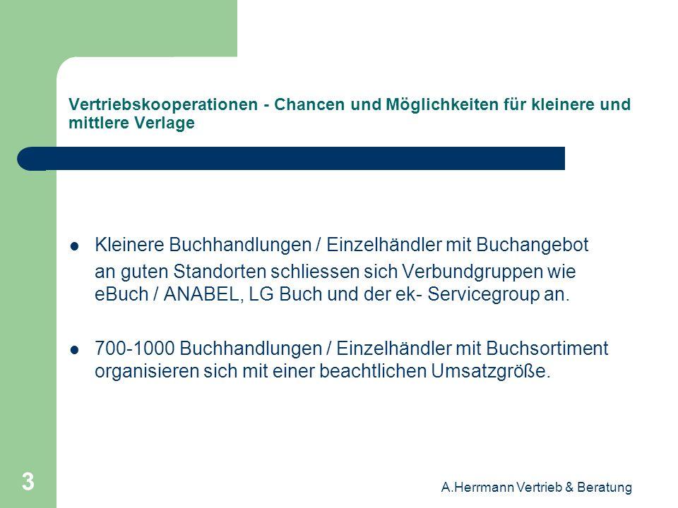 A.Herrmann Vertrieb & Beratung 4 Vertriebskooperationen - Chancen und Möglichkeiten für kleinere und mittlere Verlage Mitgliedsfirmen der Verbundgruppen werden über Zentralregulierung, Rückvergütungen, gemeinsames Marketing, Logistik-Konzepte und Einkaufsvorteile gebunden.