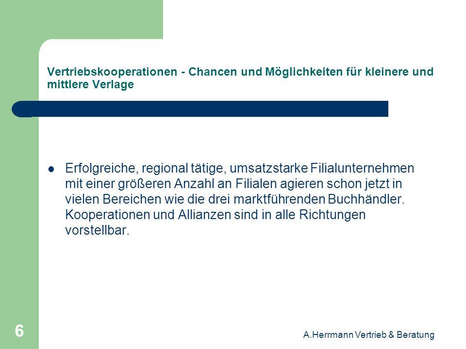 A.Herrmann Vertrieb & Beratung 7 Vertriebskooperationen - Chancen und Möglichkeiten für kleinere und mittlere Verlage Thalia, DBH und Mayersche bauen ihre Marktposition aus.