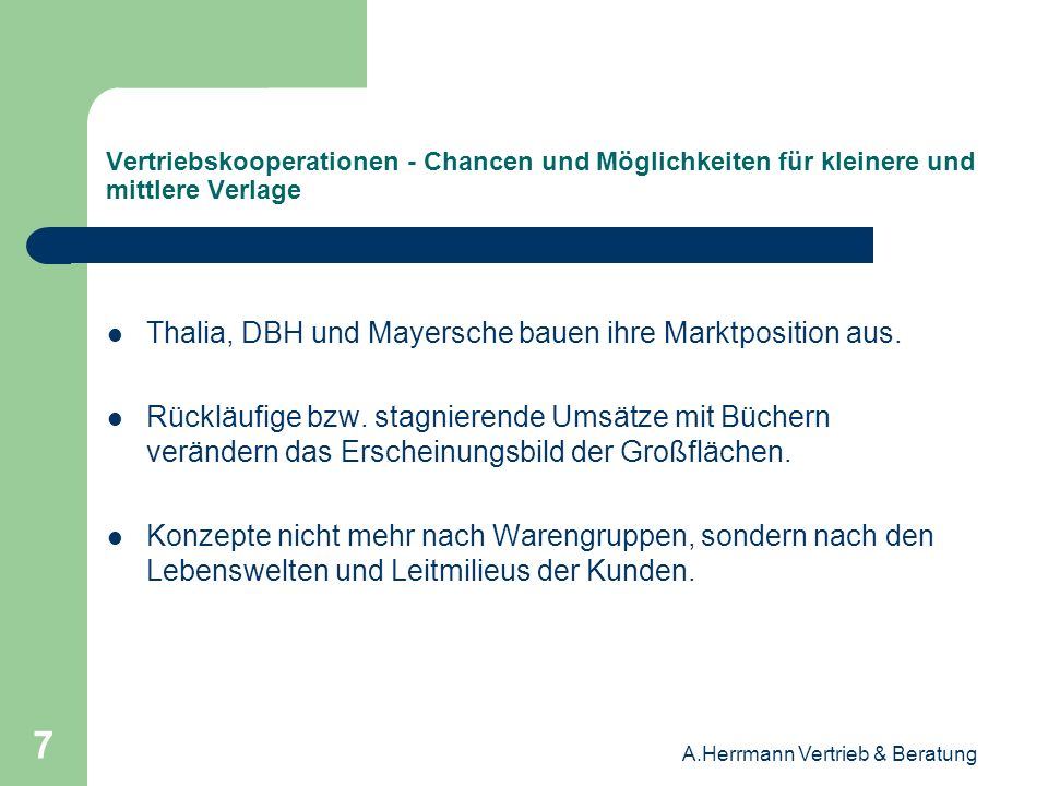 A.Herrmann Vertrieb & Beratung 18 Vertriebskooperationen - Chancen und Möglichkeiten für kleinere und mittlere Verlage Verlagsauslieferungsmarkt konsolidiert, kleinere Auslieferungen bündeln thematisch.