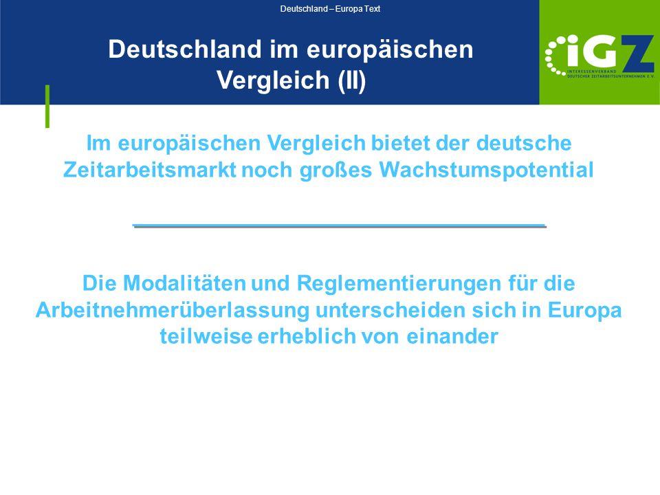 Deutschland im europäischen Vergleich (II) Im europäischen Vergleich bietet der deutsche Zeitarbeitsmarkt noch großes Wachstumspotential Die Modalität