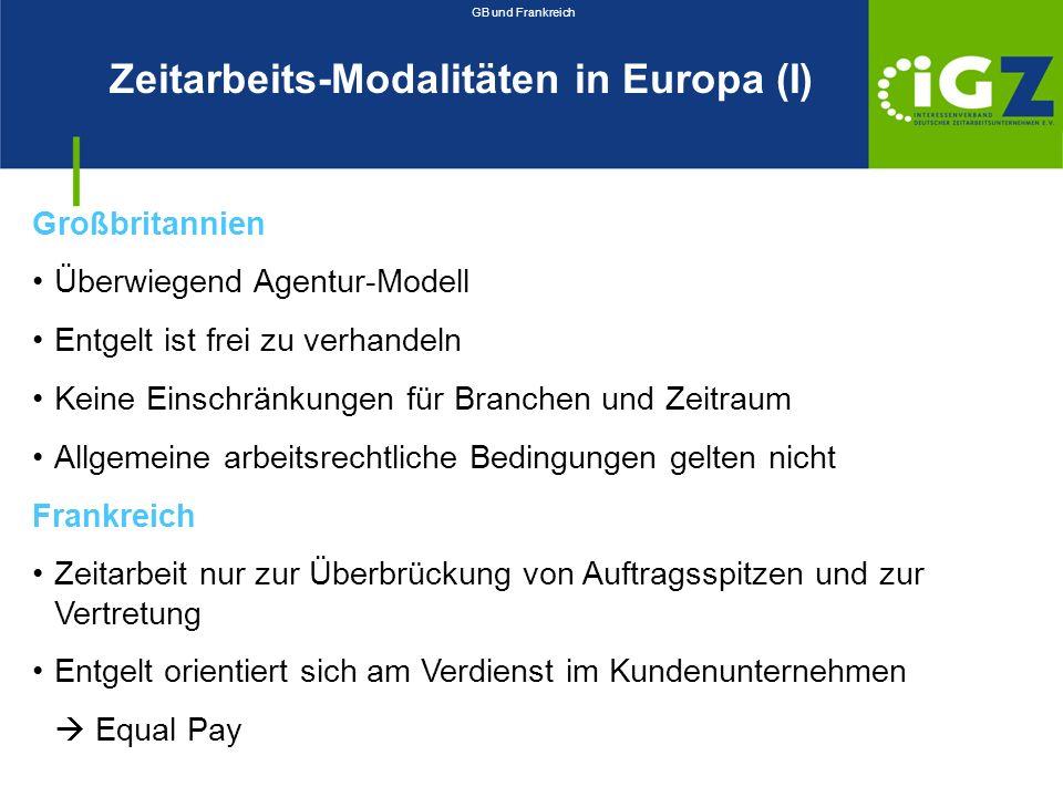 Zeitarbeits-Modalitäten in Europa (I) Großbritannien Überwiegend Agentur-Modell Entgelt ist frei zu verhandeln Keine Einschränkungen für Branchen und