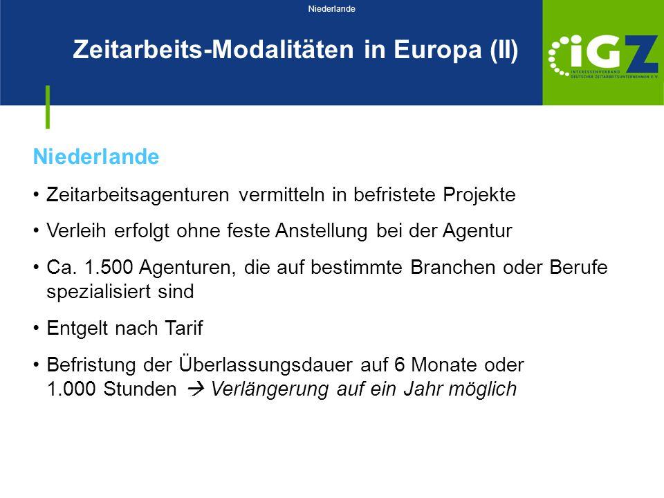 Zeitarbeits-Modalitäten in Europa (II) Niederlande Zeitarbeitsagenturen vermitteln in befristete Projekte Verleih erfolgt ohne feste Anstellung bei de