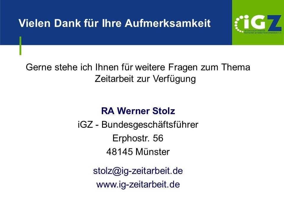 Vielen Dank für Ihre Aufmerksamkeit 17% 14% 38% 31% Gerne stehe ich Ihnen für weitere Fragen zum Thema Zeitarbeit zur Verfügung RA Werner Stolz iGZ -