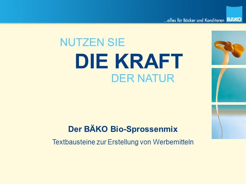 Textbausteine zur Erstellung von Werbemitteln NUTZEN SIE DIE KRAFT DER NATUR Der BÄKO Bio-Sprossenmix