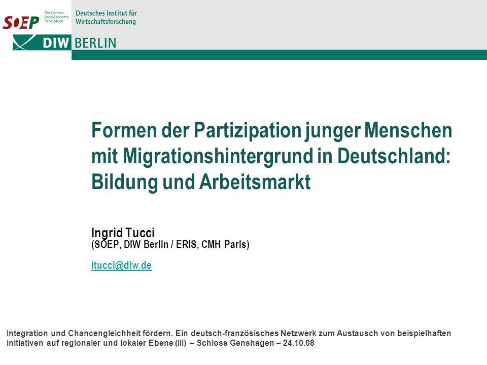 Formen der Partizipation junger Menschen mit Migrationshintergrund in Deutschland: Bildung und Arbeitsmarkt Ingrid Tucci (SOEP, DIW Berlin / ERIS, CMH Paris) itucci@diw.de Integration und Chancengleichheit fördern.