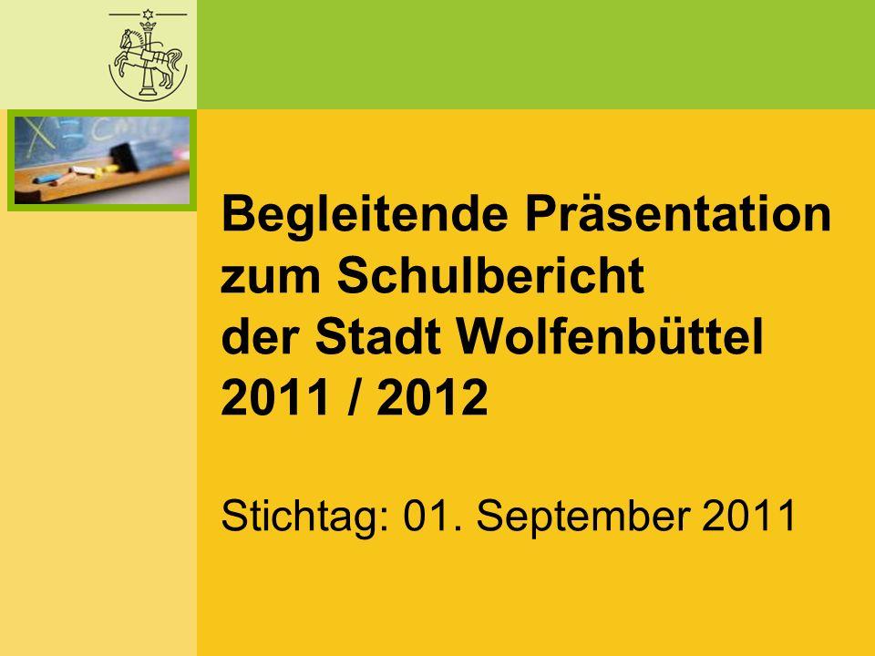 Begleitende Präsentation zum Schulbericht der Stadt Wolfenbüttel 2011 / 2012 Stichtag: 01. September 2011