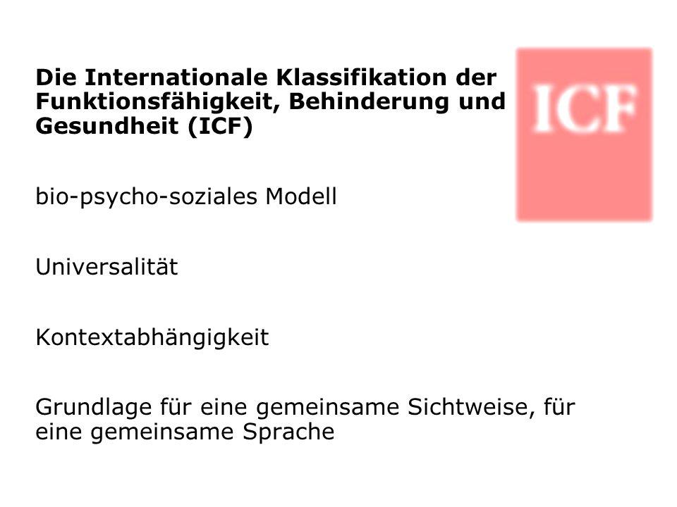 Die Internationale Klassifikation der Funktionsfähigkeit, Behinderung und Gesundheit (ICF) bio-psycho-soziales Modell Universalität Kontextabhängigkei