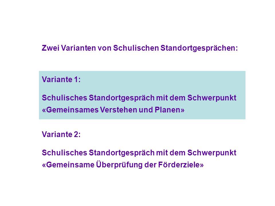 Variante 1: Schulisches Standortgespräch mit dem Schwerpunkt «Gemeinsames Verstehen und Planen» Variante 2: Schulisches Standortgespräch mit dem Schwe