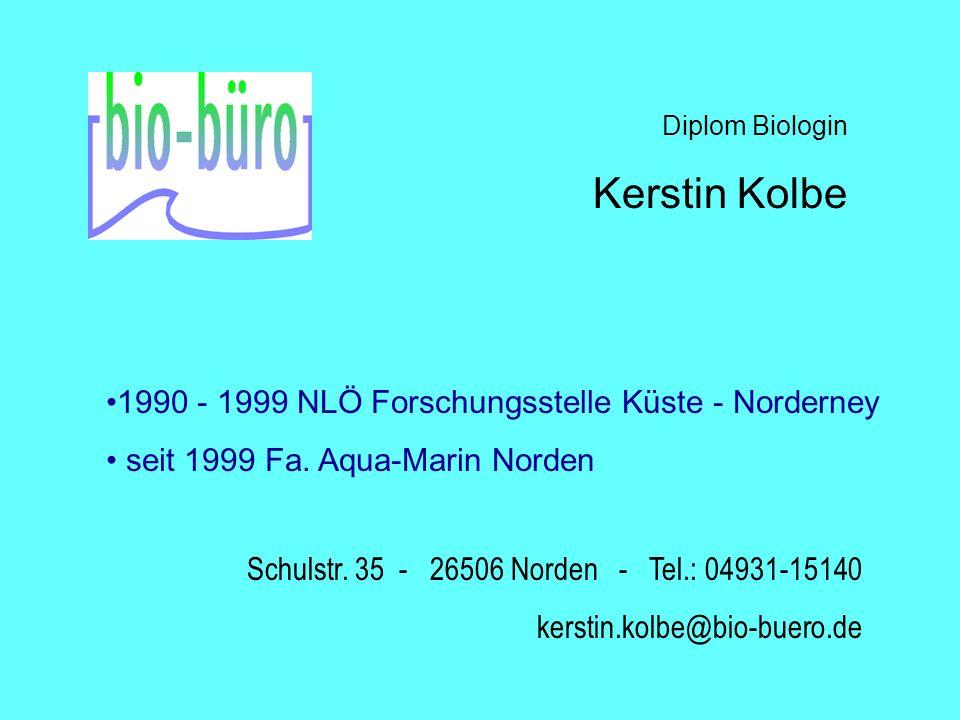 Diplom Biologin Kerstin Kolbe Schulstr. 35 - 26506 Norden - Tel.: 04931-15140 kerstin.kolbe@bio-buero.de 1990 - 1999 NLÖ Forschungsstelle Küste - Nord