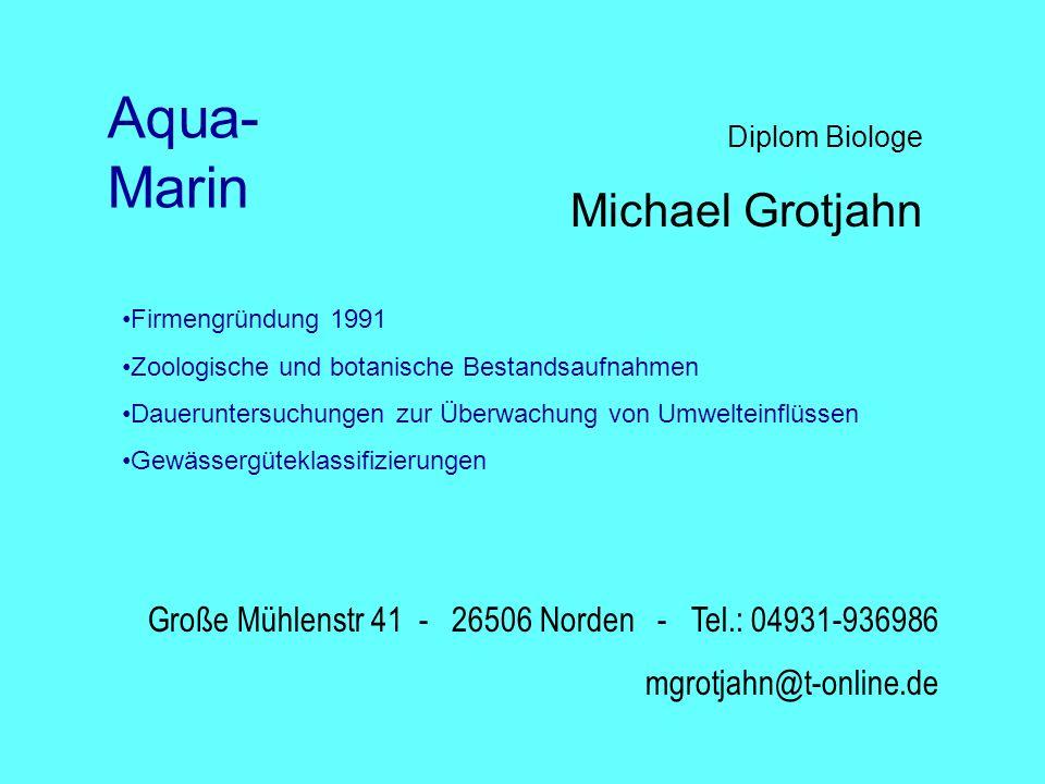 Diplom Biologe Michael Grotjahn Große Mühlenstr 41 - 26506 Norden - Tel.: 04931-936986 mgrotjahn@t-online.de Aqua- Marin Firmengründung 1991 Zoologisc