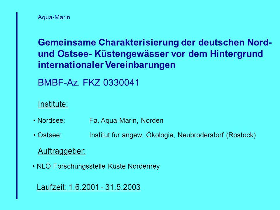 Nordsee:Fa. Aqua-Marin, Norden Ostsee:Institut für angew. Ökologie, Neubroderstorf (Rostock) Gemeinsame Charakterisierung der deutschen Nord- und Osts