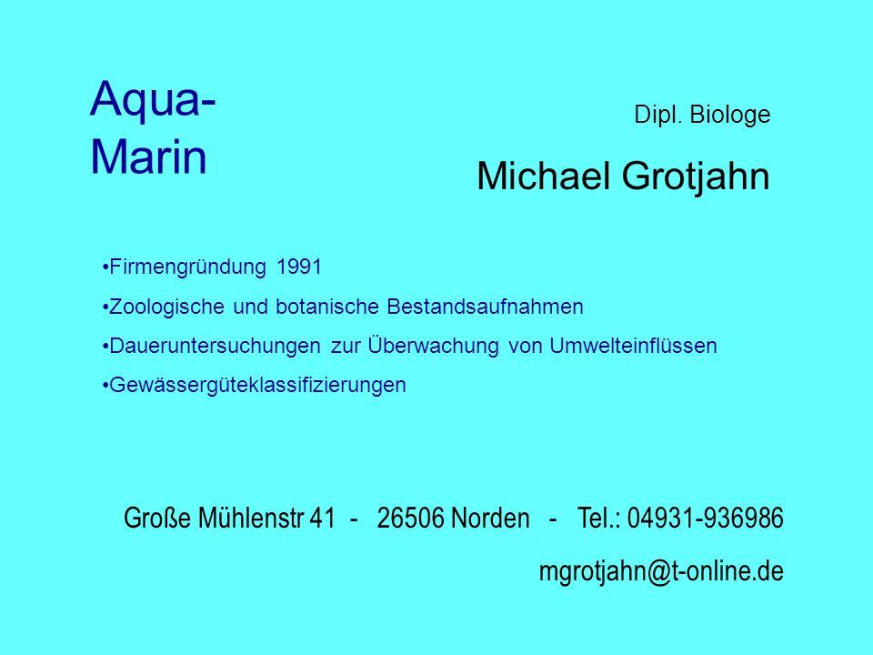Dipl. Biologe Michael Grotjahn Große Mühlenstr 41 - 26506 Norden - Tel.: 04931-936986 mgrotjahn@t-online.de Aqua- Marin Firmengründung 1991 Zoologisch