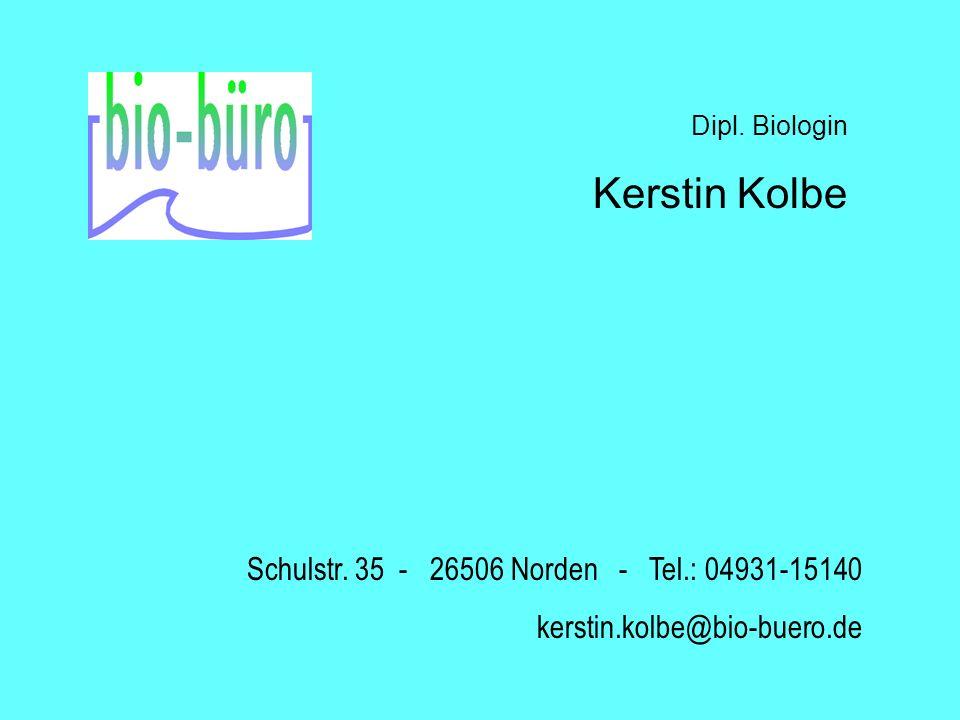 Dipl. Biologin Kerstin Kolbe Schulstr. 35 - 26506 Norden - Tel.: 04931-15140 kerstin.kolbe@bio-buero.de