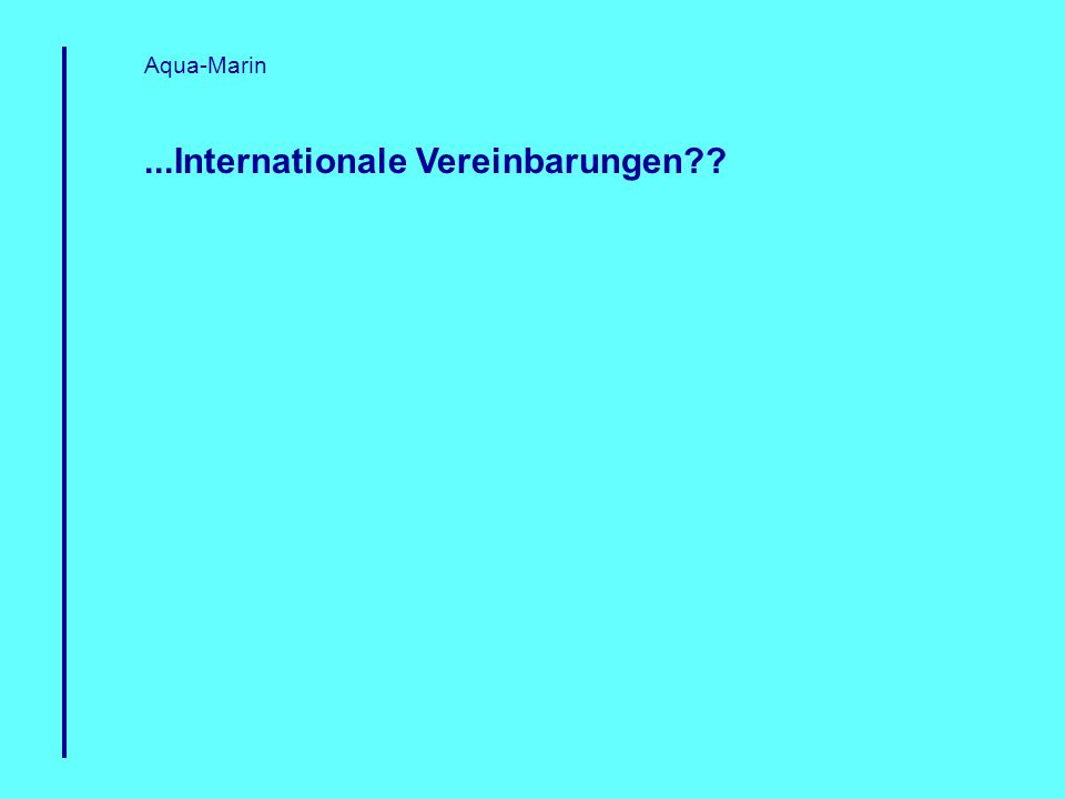...Internationale Vereinbarungen?? Aqua-Marin