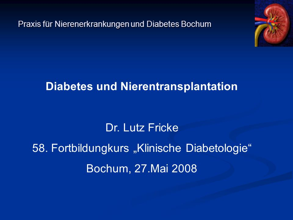Praxis für Nierenerkrankungen und Diabetes Bochum Diabetes und Nierentransplantation Dr. Lutz Fricke 58. Fortbildungkurs Klinische Diabetologie Bochum