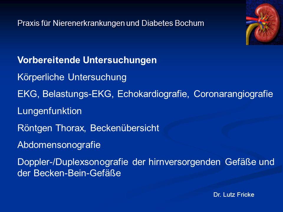 Praxis für Nierenerkrankungen und Diabetes Bochum Dr. Lutz Fricke Vorbereitende Untersuchungen Körperliche Untersuchung EKG, Belastungs-EKG, Echokardi