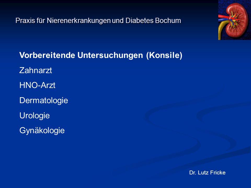 Praxis für Nierenerkrankungen und Diabetes Bochum Dr. Lutz Fricke Vorbereitende Untersuchungen (Konsile) Zahnarzt HNO-Arzt Dermatologie Urologie Gynäk